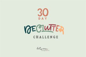Are You Ready for a 30 Day Declutter Challenge?